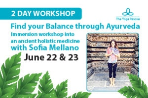 The Yoga Rescue - Sofia Mellano Workshop Find your balance through Ayurveda